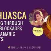 Ayahuasca – Breaking Through Sexual Blockages with Shamanic Journeys