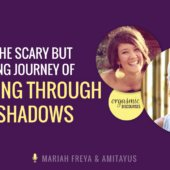 Shame – The Scary but Rewarding Journey of Working Through Your Shadows