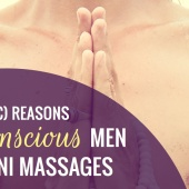 5 (Egoistic) Reasons Why Conscious Men Give Yoni Massages